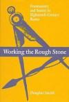 Working the Rough Stone: Freemasonry and Society in Eighteenth-Century Russia - Douglas Smith