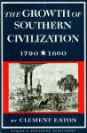Growth of Southern Civilization, 1790-1860 - Clement Eaton