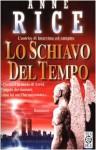 Lo schiavo del tempo - Anne Rice, Luisa Corbetta