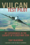 Vulcan Test Pilot: My Experiences in the Cockpit of a Cold War Icon - Tony Blackman
