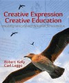 Creative Expression, Creative Education: Creativity as a Primary Rationale for Education - Robert Kelly, Carl Leggo