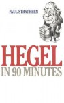 Hegel in 90 Minutes - Paul Strathern
