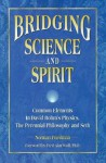 Bridging Science and Spirit: Common Elements in David Bohm's Physics, the Perennial Philosophy and Seth - Norman Friedman, Fred Alan Wolf