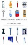 Observatory Mansions - Edward Carey
