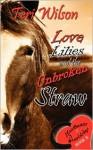 Love, Lilies & the Unbroken Straw - Teri Wilson