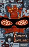 Masked Mosaic: Canadian Super Stories - Claude Lalumière, Camille Alexa