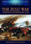 The Zulu War Through Contemporary Eyes - James Grant, Bob Carruthers