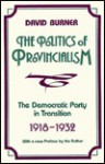 The Politics Of Provincialism: The Democratic Party In Transition, 1918-1932 - David Burner