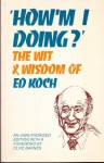 How'm I doing?: The wit and wisdom of Ed Koch - Edward I. Koch, Mel Shestack, Sayre Ross, Clive Barnes