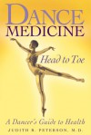 Dance Medicine: Head to Toe: A Dancer's Guide to Health - Judith R. Peterson