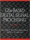 C6x Based Digital Signal Processing [With CDROM] - Nasser Kehtarnavaz, Burc Simsek