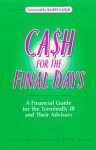 Cash for the Final Days: A Financial Guide for the Terminally Ill and Their Advisors - Gloria Wolk, Ralph Nader
