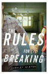 The Rules for Breaking - Ashley Elston