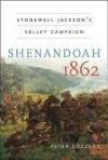 Shenandoah 1862: Stonewall Jackson's Valley Campaign (Civil War America) - Peter Cozzens