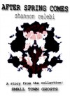 After Spring Comes (Small Town Ghosts) - Shannon Celebi