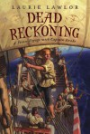 Dead Reckoning: A Pirate Voyage with Captain Drake - Laurie Lawlor