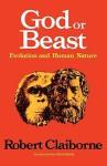 God or Beast: Evolution and Human Nature - Robert Claiborne, René Dubos