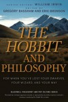 The Hobbit and Philosophy: For When You've Lost Your Dwarves, Your Wizard, and Your Way - Gregory Bassham, Eric Bronson, William Irwin