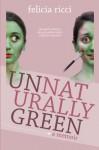 Unnaturally Green - Felicia Ricci