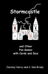 Stormcastle: And Other Fun Games with Cards and Dice - Jeromy Henry, C. Ken Brady