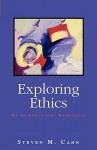 Exploring Ethics: An Introductory Anthology - Steven M. Cahn