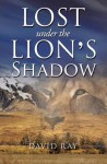 Lost Under the Lion's Shadow - David Ray