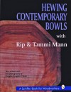 Hewing Contemporary Bowls With Rip & Tammi Mann (A Schiffer Book for Woodcarvers) - Rip Mann, Douglas Congdon-Martin