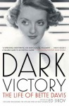 Dark Victory: The Life of Bette Davis - Ed Sikov