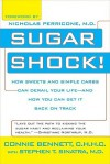 Sugar Shock!: How Sweets and Simple Carbs Can Derail Your Life-- and How YouCan Get Back on Track - Connie Bennett, Stephen Sinatra, Nicholas Perricone