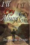 I'll Cry Alone - Jacqueline Druga