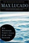 No Wonder They Call Him the Savior: Experiencing the Truth of the Cross (The Bestseller Collection) - Max Lucado