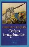 Países imaginarios - Ursula K. Le Guin