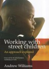 Working with Street Children: An Approach Explored - Andrew Williams