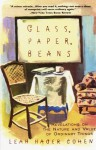 Glass, Paper, Beans: Revolutions on the Nature and Value of Ordinary Things - Leah Hager Cohen