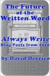 "The Future of the Written Word: ""Always Write"" Blog Posts from 2010 - David Derrico"