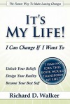 It's My Life! I Can Change If I Want to - Richard Walker