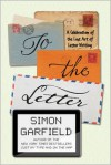 To the Letter: A Celebration of the Lost Art of Letter Writing - Simon Garfield