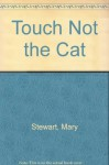 Touch Not the Cat - Mary Stewart