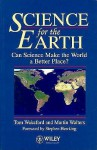 Science for the Earth: Can Science Make the World a Better Place - Tom Wakeford, Martin Walters