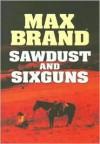 Sawdust and Sixguns - Max Brand