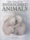 The Atlas of Endangered Animals: Wildlife Under Threat Around the World - Paula Hammond