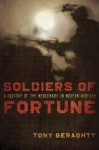 Soldiers Of Fortune: A History of the Mercenary in Modern Warfare - Tony Geraghty
