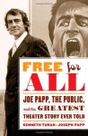 Free for All: Joe Papp, the Public, and the Greatest Theater Story Ever Told - Kenneth Turan, Joseph Papp