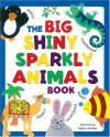 The Big Shiny Sparkly Book of Animals - Susie Lacome, Beck Ward, Susie Lacome