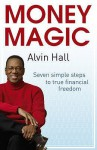 Money Magic: Seven Simple Steps to True Financial Freedom - Alvin Hall