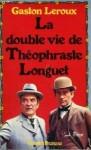 La Double vie de Théophraste Longuet - Gaston Leroux