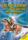 The Pony Express and Its Death-Defying Mail Carriers - Jeff C. Young