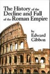 The History of the Decline and Fall of the Roman Empire: Volumes 1-6 - Edward Gibbon