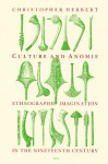 Culture and Anomie: Ethnographic Imagination in the Nineteenth Century - Christopher Herbert