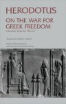 On the War for Greek Freedom: Selections from the Histories - James S. Romm, Samuel Shirley